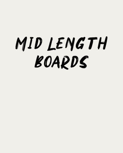 Mid Length Boards